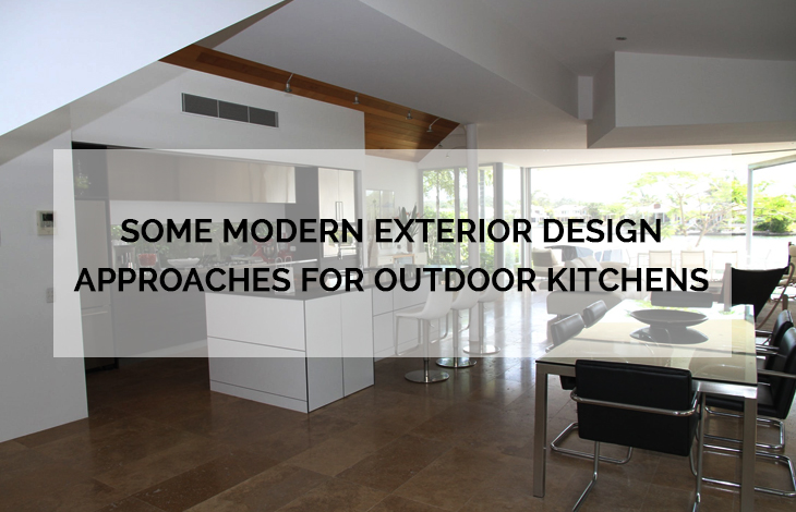 Some Modern Exterior Design Approaches for Outdoor Kitchens