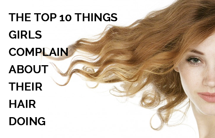 top 10 things girls complain about their hair doing