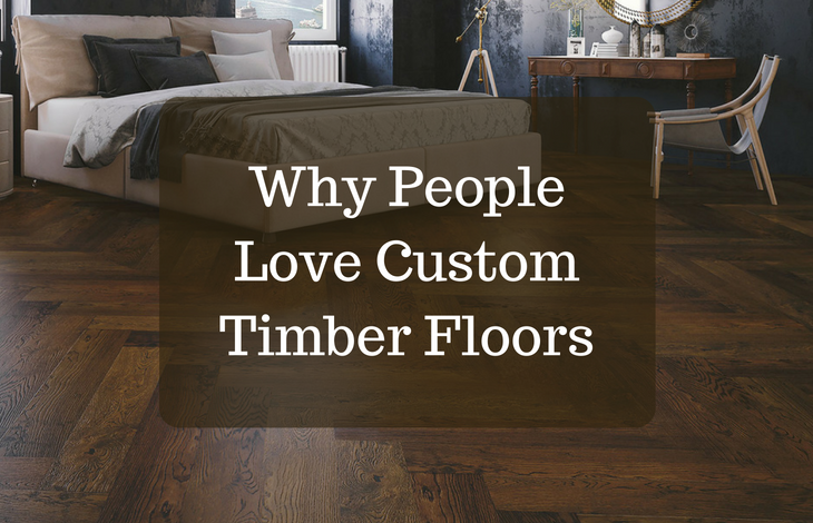 Why People Love Custom Timber Floors