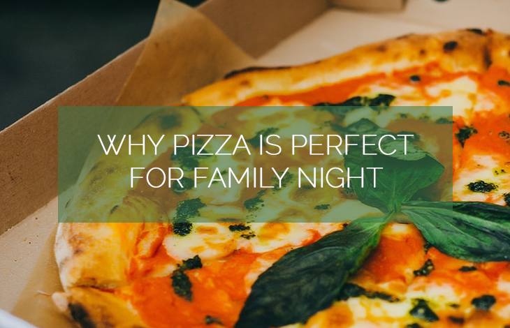 Why Pizza is Perfect for Family Night