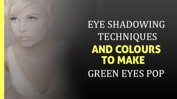 Eye shadowing techniques and colours to make green eyes pop